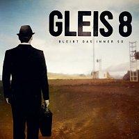 GLEIS 8 – Bleibt das immer so