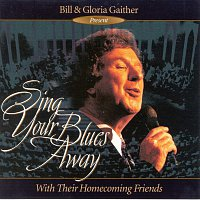 Bill & Gloria Gaither – Sing Your Blues Away