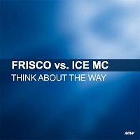 Frisco, Ice MC – Think About The Way [Frisco Vs. Ice MC]