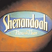Shenandoah – Now And Then