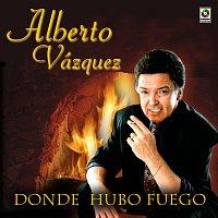 Alberto Vazquez – Donde Hubo Fuego