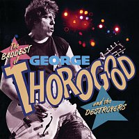 George Thorogood & The Destroyers – The Baddest Of George Thorogood And The Destroyers
