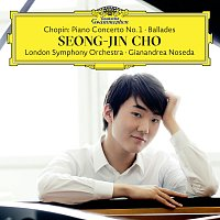 Seong-Jin Cho, London Symphony Orchestra, Gianandrea Noseda – Chopin: Piano Concerto No. 1; Ballades