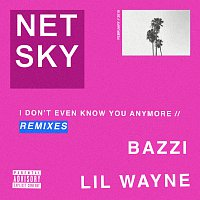 Netsky, Bazzi, Lil Wayne – I Don't Even Know You Anymore [Remixes]