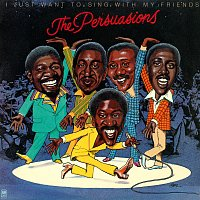The Persuasions – I Just Want To Sing With My Friends