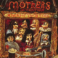 Frank Zappa, The Mothers Of Invention – Ahead Of Their Time
