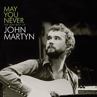 John Martyn – May You Never - The Very Best Of John Martyn