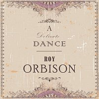 Roy Orbison – A Delicate Dance