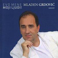 Mladen Grdović – Evo mene moji ljudi! Koncert