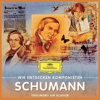 Různí interpreti – Wir Entdecken Komponisten: Robert Schumann – Traumerei am Klavier