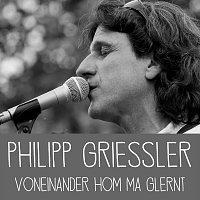 Philipp Griessler – Voneinander hom ma glernt