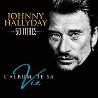 Johnny Hallyday – L'album de sa vie 50 titres