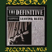 Leadbelly – The Definitive Leadbelly, Leaving Blues - 6th Anniversary Edition (HD Remastered)