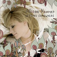 Allison Moorer – Getting Somewhere
