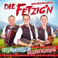 Die Fetzig'n aus dem Zillertal – Irish, Bayrisch, Zillertalerisch