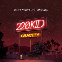 220 KID, GRACEY – Don't Need Love [Remixes]