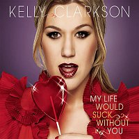 Kelly Clarkson – My Life Would Suck Without You