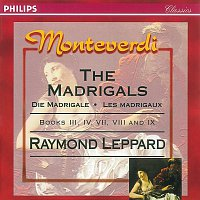 Members of the Glyndebourne Opera Chorus, Raymond Leppard – Monteverdi: The Madrigals, Books 3,4,7,8 & 9