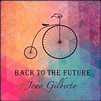 Joao Gilberto – Back To The Future