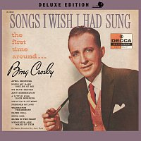 Bing Crosby – Songs I Wish I Had Sung The First Time Around [Deluxe Edition]