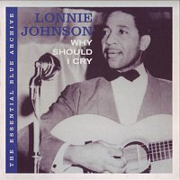 Lonnie Johnson – The Essential Blue Archive: Why Should I Cry