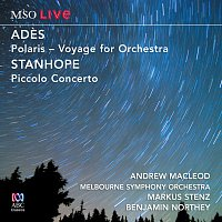 Andrew Macleod, Melbourne Symphony Orchestra, Benjamin Northey, Markus Stenz – MSO Live - Ades: Polaris / Stanhope: Piccolo Concerto [Live At Hamer Hall]