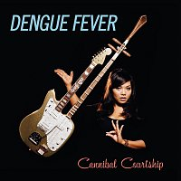 Dengue Fever – Cannibal Courtship