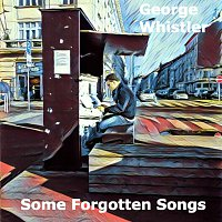 George Whistler – Some Forgotten Songs