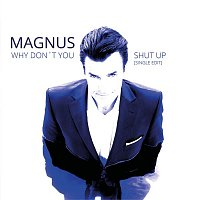 Magnus – Why Don't You Shut Up (Single Edit)