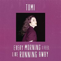 TOMI – Every Morning I Feel Like Running Away
