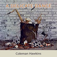 Coleman Hawkins, His Orchestra, Coleman Hawkins, His All-Stars – A Delicate Dance