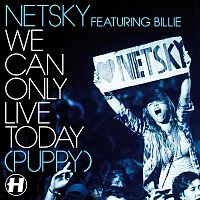 Netsky, Billie – We Can Only Live Today (Puppy)