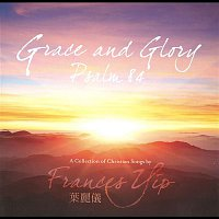 Frances Yip – Grace and Glory: Psalm 84