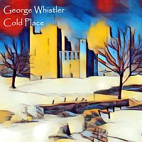 George Whistler – Cold Place