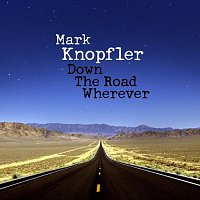 Mark Knopfler – Down The Road Wherever (Deluxe)