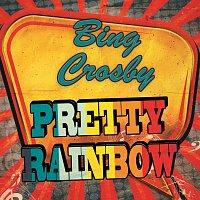 Bing Crosby – Pretty Rainbow