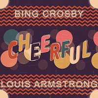 Bing Crosby, Louis Armstrong – Cheerful