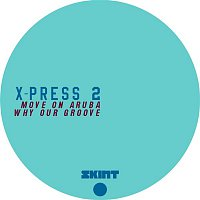 X-Press 2 – Move On Aruba / Why Our Groove