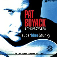 Pat Boyack & The Prowlers – Super Blue & Funky