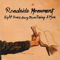 Roadside Monument – Eight Hours Away From Being A Man