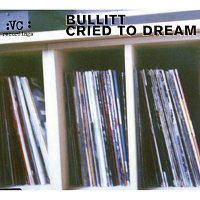 Bullitt – Cried To Dream