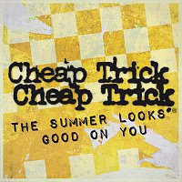 Cheap Trick – The Summer Looks Good On You