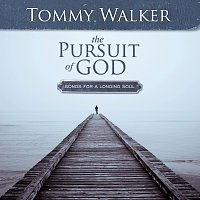 Tommy Walker – The Pursuit Of God: Songs For A Longing Soul