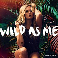 Meghan Patrick – Wild As Me