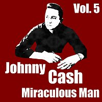 Johnny Cash – Miraculous Man Vol. 5
