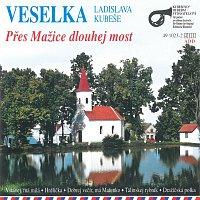 Veselka Ladislava Kubeše – Přes Mažice dlouhej most