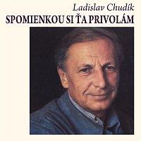 Ladislav Chudík – Spomienkou si ťa privolám