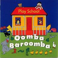 Play School – Oomba Baroomba