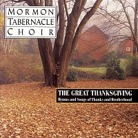 The Mormon Tabernacle Choir, Jerold D. Ottley, Traditional, Alexander Schreiner, Robert Cundick – The Great Thanksgiving - Hymns and Songs of Thanks and Brotherhood