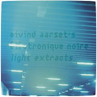 Eivind Aarset – Light Extracts